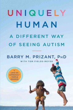 Uniquely human : a different way of seeing autism / Barry M. Prizant, Ph.D. ; with Tom Fields-Meyer. - Barry M. Prizant, Ph.D. ; with Tom Fields-Meyer.