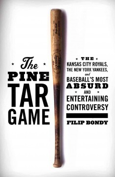 The Pine Tar Game : the Kansas City Royals, the New York Yankees, and baseball's most absurd and entertaining controversy / Filip Bondy. - Filip Bondy.