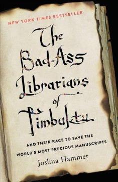 The bad-ass librarians of Timbuktu : and their race to save the world's most precious manuscripts / Joshua Hammer.