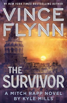 The survivor : a Mitch Rapp novel / Vince Flynn, by Kyle Mills. - Vince Flynn, by Kyle Mills.