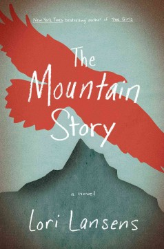 The mountain story /  Lori Lansens. - Lori Lansens.