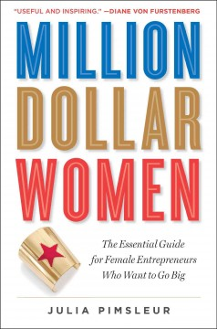 Million dollar women : the essential guide for female entrepreneurs who want to go big / Julia Pimsleur.