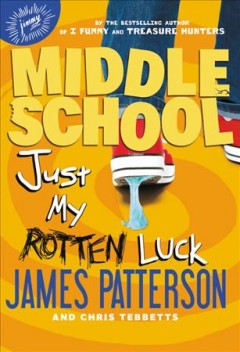Just my rotten luck /  by James Patterson and Chris Tebbetts. - by James Patterson and Chris Tebbetts.