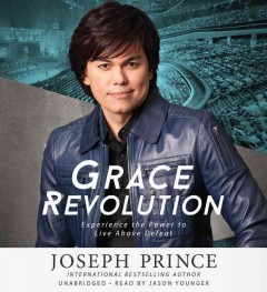 Grace revolution : experience the power to live above defeat / Joseph Prince, international bestselling author. - Joseph Prince, international bestselling author.