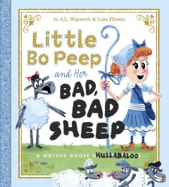 Little Bo Peep and her bad, bad sheep : a Mother Goose hullabaloo / by A.L. Wegwerth ; illustrated by Luke Flowers. - by A.L. Wegwerth ; illustrated by Luke Flowers.