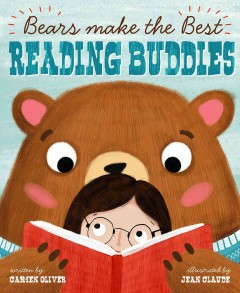 Bears make the best reading buddies /  by Carmen Oliver ; illustrated by Jean Claude. - by Carmen Oliver ; illustrated by Jean Claude.