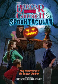 The Boxcar Children spooktacular special : the mystery of the haunted boxcar ; the pumpkin head mystery ; the zombie project / created by Gertrude Chandler Warner. - created by Gertrude Chandler Warner.