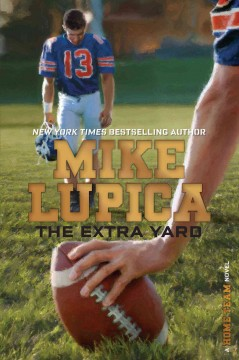 The extra yard : a home team novel / Mike Lupica. - Mike Lupica.