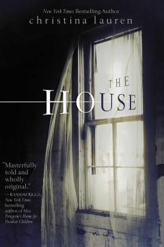 The house /  Christina Lauren. - Christina Lauren.