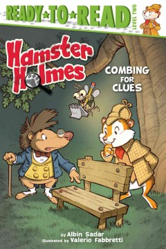 Hamster Holmes : combing for clues / by Albin Sadar ; illustrated by Valerio Fabbretti. - by Albin Sadar ; illustrated by Valerio Fabbretti.