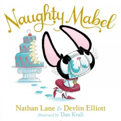 Naughty Mabel /  Nathan Lane & Devlin Elliott ; illustrated by Dan Krall. - Nathan Lane & Devlin Elliott ; illustrated by Dan Krall.