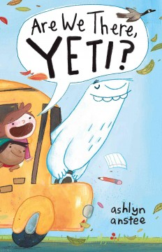 Are we there, Yeti? /  Ashlyn Anstee. - Ashlyn Anstee.