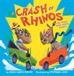 A crash of rhinos : and other wild animal groups / by Greg Danylyshyn ; illustrated by Stephan Lomp. - by Greg Danylyshyn ; illustrated by Stephan Lomp.