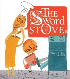 The sword in the stove /  story and pictures by Frank W. Dormer. - story and pictures by Frank W. Dormer.