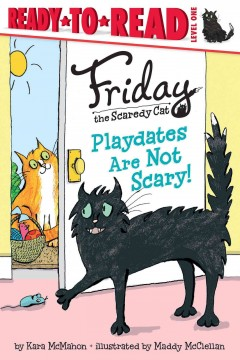 Playdates are not scary! /  by Kara McMahon ; illustrated by Maddy McClellan. - by Kara McMahon ; illustrated by Maddy McClellan.