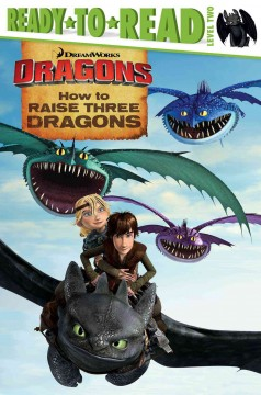 How to raise three dragons /  adapted by Ellie O'Ryan. - adapted by Ellie O'Ryan.