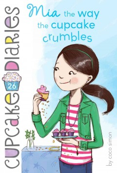 Mia the way the cupcake crumbles /  by Coco Simon. - by Coco Simon.