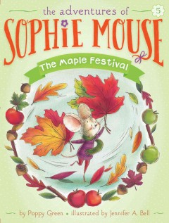 The maple festival /  by Poppy Green ; illustrated by Jennifer A. Bell. - by Poppy Green ; illustrated by Jennifer A. Bell.