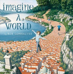 Imagine a world /  Rob Gonsalves. - Rob Gonsalves.