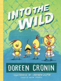 Into the wild : yet another misadventure / Doreen Cronin ; illustrated by Stephen Gilpin ; cover by Kevin Cornell. - Doreen Cronin ; illustrated by Stephen Gilpin ; cover by Kevin Cornell.