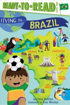 Living in... Brazil /  by Chloe Perkins ; illustrated by Tom Woolley ; additional artwork by Reg Silva. - by Chloe Perkins ; illustrated by Tom Woolley ; additional artwork by Reg Silva.