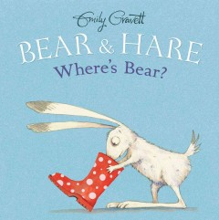 Bear & Hare : where's Bear? / Emily Gravett. - Emily Gravett.