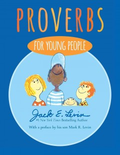 Proverbs for young people /  written and illustrated by Jack E. Levin ; with a preface by his son Mark R. Levin. - written and illustrated by Jack E. Levin ; with a preface by his son Mark R. Levin.