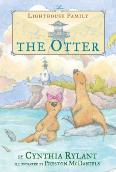 The otter /  by Cynthia Rylant ; illustrated by Preston McDaniels. - by Cynthia Rylant ; illustrated by Preston McDaniels.
