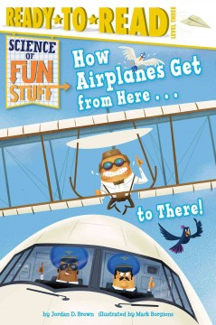 How airplanes get from here... to there! /  by Jordan D. Brown ; illustrated by Mark Borgions.