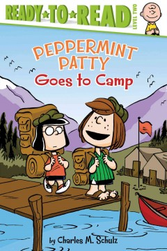 Peppermint Patty goes to camp! /  by Charles M. Schulz ; adapted by Maggie Testa ; illustrated by Vicki Scott. - by Charles M. Schulz ; adapted by Maggie Testa ; illustrated by Vicki Scott.
