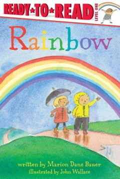 Rainbow /  written by Marion Dane Bauer ; illustrated by John Wallace. - written by Marion Dane Bauer ; illustrated by John Wallace.