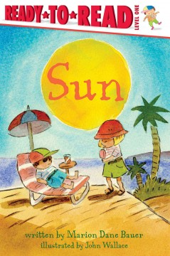 Sun /  written by Marion Dane Bauer ; illustrated by John Wallace. - written by Marion Dane Bauer ; illustrated by John Wallace.