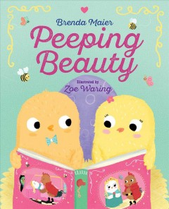 Peeping Beauty /  by Brenda Maier ; illustrated by Zoe Waring. - by Brenda Maier ; illustrated by Zoe Waring.