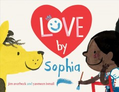 Love by Sophia /  by Jim Averbeck and Yasmeen Ismail. - by Jim Averbeck and Yasmeen Ismail.