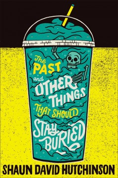 The past and other things that should stay buried /  Shaun David Hutchinson. - Shaun David Hutchinson.