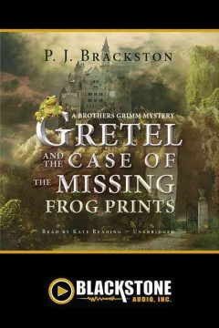 Gretel and the case of the missing frog prints : a Brothers Grimm mystery / Paula Brackston ; read by Kate Reading. - Paula Brackston ; read by Kate Reading.