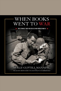 When books went to war : the stories that helped us win World War II / by Molly Guptill Manning. - by Molly Guptill Manning.