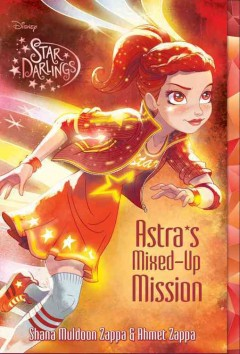 Astra's mixed-up mission /  Shana Muldoon Zappa and Ahmet Zappa ; with Zelda Rose.