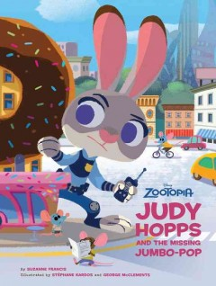 Judy Hopps and the missing jumbo-pop /  by Suzanne Francis ; illustrated by Stéphane Kardos and George McClements. - by Suzanne Francis ; illustrated by Stéphane Kardos and George McClements.