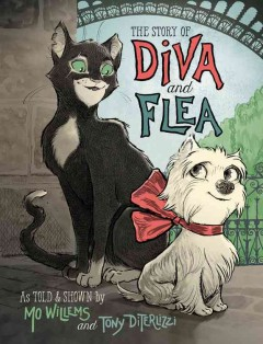 The story of Diva and Flea /  as told & shown by Mo Willems and Tony DiTerlizzi. - as told & shown by Mo Willems and Tony DiTerlizzi.