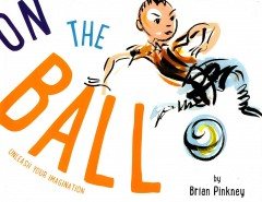 On the ball /  by Brian Pinkney. - by Brian Pinkney.
