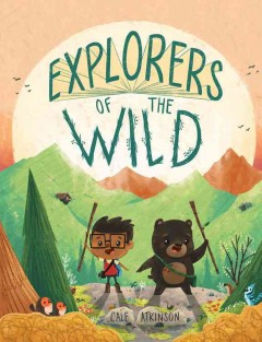 Explorers of the wild /  Cale Atkinson. - Cale Atkinson.