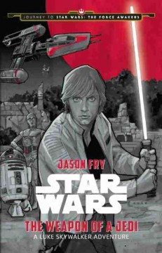 Star Wars. a Luke Skywalker adventure / written by Jason Fry ; illustrated by Phil Noto. - written by Jason Fry ; illustrated by Phil Noto.