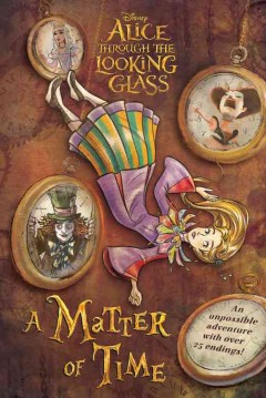 A matter of time /  adapted by Carla Jablonski ; based on the screenplay by Linda Woolverton ; based on characters created by Lewis Carroll. - adapted by Carla Jablonski ; based on the screenplay by Linda Woolverton ; based on characters created by Lewis Carroll.