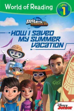 How I saved my summer vacation /  adapted by Sheila Sweeny Higginson ; based on the episode written by Joe Ansolabehere for the series created by Sascha Paladino. - adapted by Sheila Sweeny Higginson ; based on the episode written by Joe Ansolabehere for the series created by Sascha Paladino.