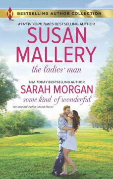 The ladies' man /  Susan Mallery. Some kind of wonderful / Sarah Morgan. - Susan Mallery. Some kind of wonderful / Sarah Morgan.