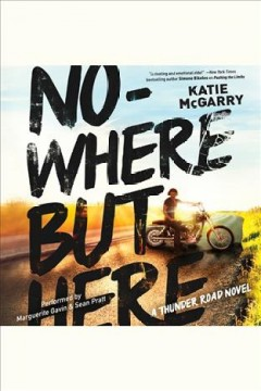 Nowhere but here : a Thunder Road novel / Katie McGarry. - Katie McGarry.