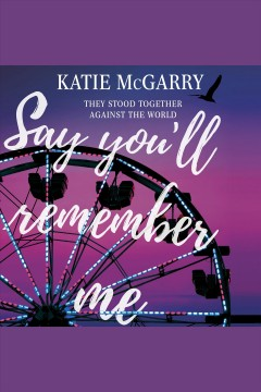 Say you'll remember me /  Katie McGarry. - Katie McGarry.