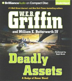 Deadly assets /  W. E. B. Griffin and William E. Butterworth IV. - W. E. B. Griffin and William E. Butterworth IV.