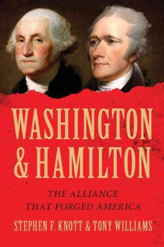 Washington and Hamilton : the alliance that forged America / Stephen F. Knott and Tony Williams. - Stephen F. Knott and Tony Williams.